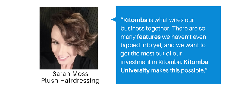 Kitomba is what wires our business together. There are so many features we havent even tapped into yet and we want to get the most out of our investment in Kitomba. The training opportunities are accessible to eve 4